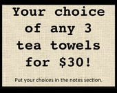 Any 3 Tea Towels for 30 Dollars!