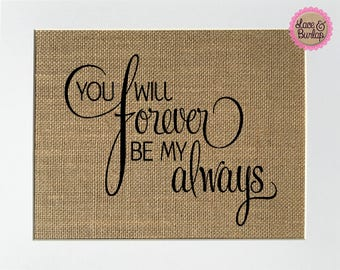 UNFRAMED You Will Forever Be My Always / Burlap Sign 5x7 8x10 / Rustic Vintage Home Decor Love House Sign Housewarming Sign Anniversary Gift