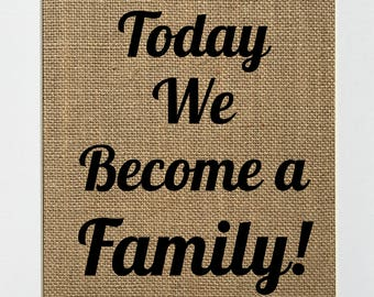 Today We Become A Family - BURLAP SIGN 5x7 8x10 - Rustic Vintage/Home Decor/Love House Sign