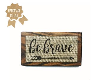 """Be Brave / MINI Wood Sign - 6""""x3.5"""" / Shabby Chic / Rustic / Handmade / Wood Plaque / Burlap Sign"""