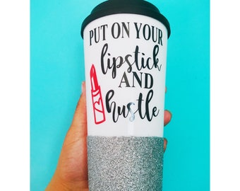 Put your lipstick on and hustle/ LipSense/ Mac/ Coffee Lover Mug/ Boss Lady/