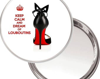 KEEP CALM and Dream of LOUBOUTINS Unique Button Mirror with a picture of a Christian Loubouitin shoe with the iconic red sole.