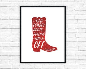How I Met Your Mother Print   Ted Mosby Quote Poster   Red Cowboy Boots HIMYM   Pulling Them Off   How I Met Your Mother Wall Art Decor