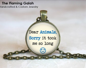 Dear Animals, Sorry It Took Me So Long Pendant • Vegetarian Quote • Cruelty Free • Vegan Quote • Gift Under 20 • Made in Australia (P1515)