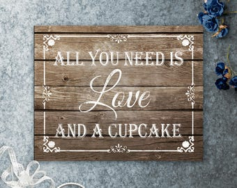 All you need is Love and a Cupcake Printable Wedding Sign, Wedding Dessert Sign, Cupcake Sign, Wedding Cupcake, Rustic Wedding Decor Signage