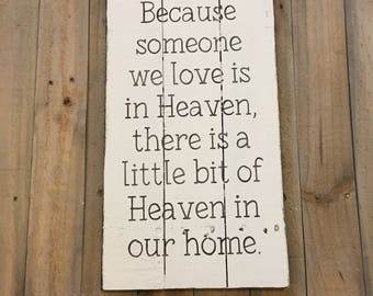 Because someone we love is in Heaven, there is a little bit of heaven in our home- Farmhouse sign on Reclaimed Wood, inspirational sign