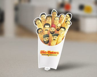 Dic-Taters Sticker of The Violently Delicious Fries as dictators. Donald Trump, Adolf Hitler, Fidel Castro, Stalin, and much more.