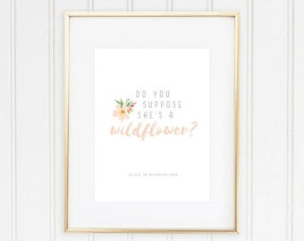 Do You Suppose She's a Wildflower Download | Disney Alice in Wonderland Quote | DIY Home Decor | Girl's Bedroom Wall Art | Instant Download