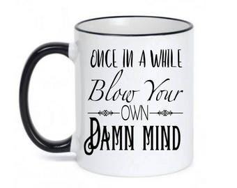 Entrepreneur Coffee Mug - Once in a while blow your own damn mind - Dishwasher Safe Microwave Safe - Entrepreneur gift - Encouragement Gift