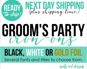 Iron-Ons Groomsman - Best Man - Bachelor Party - Next Day Shipping - DIY Heat Transfers - White Black Gold Foil - For TShirts and More
