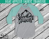 IRON ON v148-I Adventure Awaits Heat Applied T-Shirt Fabric Transfer Decal *Specify Color Choice in Notes or BLACK Vinyl 113 Color Options