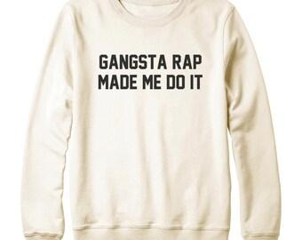 Gangsta Rap Made Me Do It Shirt Hipster Tumblr Slogan Funny Sweatshirt Oversized Jumper Sweatshirt Ladies Gifts Women Sweatshirt Men Sweater