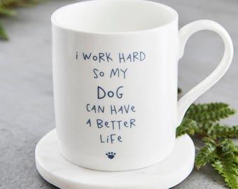 I work hard so my Dog can have a better life - Funny, Quality Bone China Mug