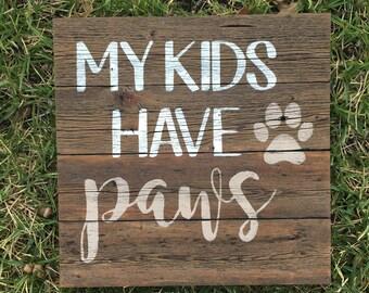 My kids have paws, Dog sign, Dog lover sign, Pet sign, Dog decor, Pet Decor, Dog Rescue, Dog Lover gift, Dog gift, Pet gift, Dog fur sign