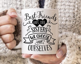Coffee Mug Best Friends are the Sisters We Choose for Ourselves Best Friends Coffee Cup