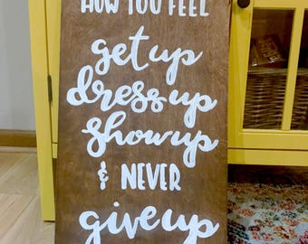 Get Up, Dress Up, Show Up, Never Give Up | 12x24 Hand Stained Wood Sign | Hand Lettered | Home Decor | Wall Decor | Handmade