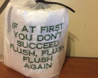 If at first you don't succeed flush flush again embroidered toilet paper
