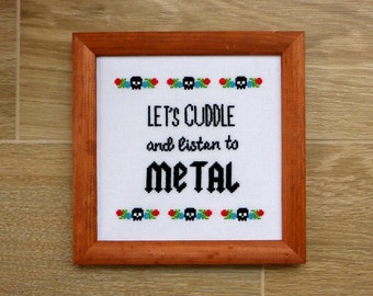 Funny Metal Rock Music Quote Cross Stitch PATTERN. Let's Cuddle and Listen to METAL. Metalhead Gift Cross Stitch Pattern.Skulls and Flowers.
