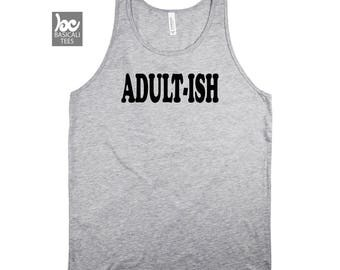 Adultish Shirt, ADULT-ISH, Humor Shirt , Tank Top Unisex Style-, Mens Tank, Womens Tank, Makes Cool Gift