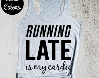 Gifts for Runners, Running Late is my Cardio Tank Top, Funny Workout Top, Workout Tank, Gym Shirt, Womens Workout Tank Top