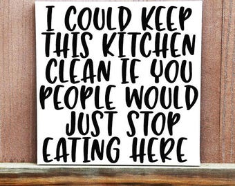 I Could Keep This Kitchen Clean Quote Sign - Hand Painted Canvas - Kitchen Decor - Home Decor - Housewarming Gift - Wall Sign - Funny Sign