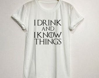 I Drink And I Know Things Shirt T-Shirt Gifts Graphic Tee Tops Clothing Unisex Adults Size S M L XL