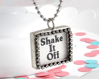 Shake It Off - Motivational Necklace - Taylor Swift Gift -  Taylor Swift Song - Motivational Jewelry - Feminist Necklace - Gift for Friend