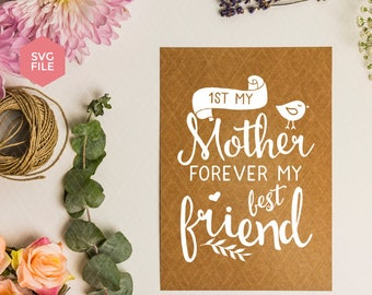 First my mother forever my friend svg, mother svg, mom svg, cricut svg, silhouette svg file, mothers gift, mothers day gift, mother day svg