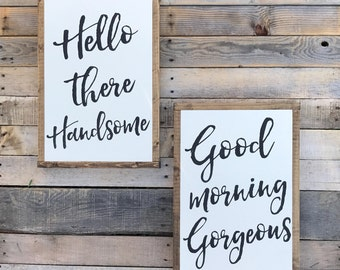Good morning Gorgeous. Hello there Handsome. Painted wood signs. 13x19 each