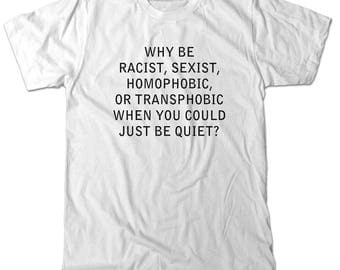 Why Be Racist, Sexist, Homophobic, Transphobic when you could just be quiet tee shirt, white heather gray t-shirt