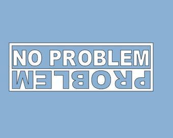 "PROBLEM / NO PROBLEM Decal 4 Wheel Drive Mudding Off Roading atv 4 Wheeling 4 Wheel Driving Sticker 9x3"" White ** Free Shipping **"