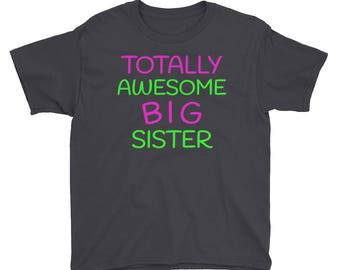 Totally Awesome Big Sister Tee Big Older Sibling Youth Top Quality Short Sleeve T-Shirt