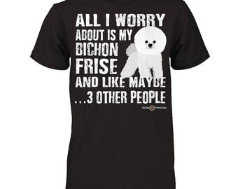 Bichon Frise shirt | All I worry about is my Bichon Frise | Funny Bichon Frise Shirt