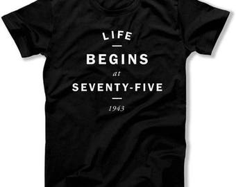 75th Birthday Gift Ideas For Him Custom Birthday Shirt 75 Years Old  Life Begins At Seventy-Five 1943 Birthday Mens Ladies Tee DAT-1197