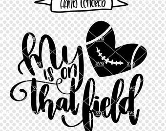 My heart is on that field SVG, football SVG, Digital cut file, fall svg, hand lettered svg, sport svg, Football svg cut file, commercial use