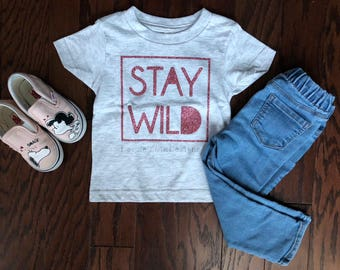 Stay Wild Tee - Toddler Tee - Wild Child - Graphic Tee - Girl Tee - Boy Tee