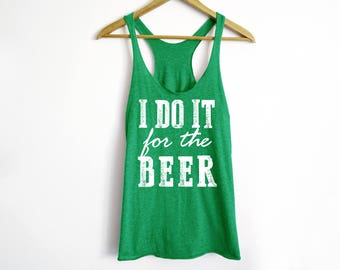 I Do It For The Beer Tank - St Patrick's Day Shirt - St Patty's Shirt - Shamrock Shirt - Irish Shirt - Day Drinking Shirt - Beer Shirt