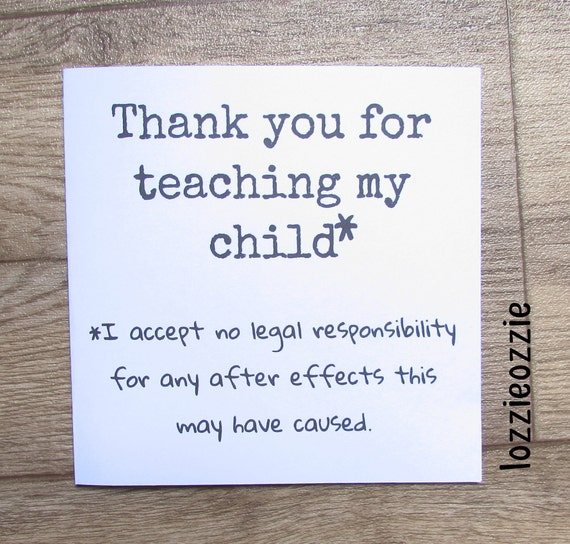 Funny Teacher Card. Thank You For Teaching My Child.No Legal