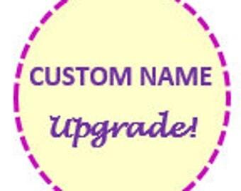 UPGRADES- Custom Name