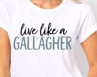 Live Like A Gallagher T-shirt SVG
