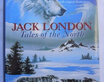 Jack London Tales of the North White Fang Sea Wolf Call of the Wild