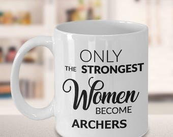 Archery Gift for Women - Only the Strongest Women Become Archers Coffee Mug Ceramic Tea Cup