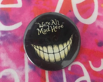 We Are All Mad Here Pin button / Pin Buttons / Funky Pin Button / Alice in wonderland