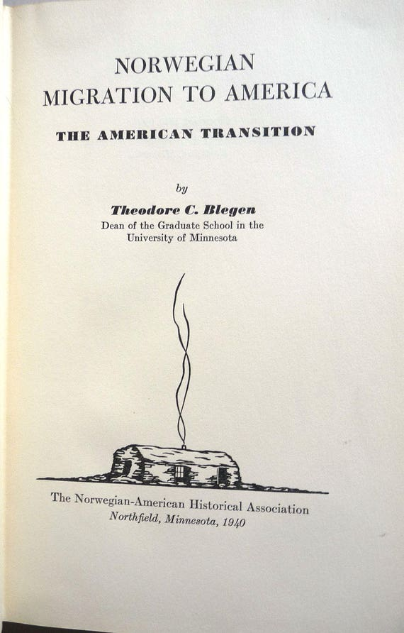 Norwegian Migration to America: The American Transition 1940 Theodore C. Blegen