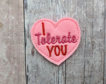 I Tolerate You Accessory, Choose From Hair Clip, Magnet, Pin, Headband, Shoe Clip, Barrette, Ponytail, Made From Embroidered Marine Vinyl