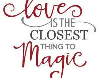 Love Is The Closest Thing To Magic svg file for Cricut and Silhouette