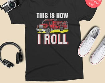 This is How I Roll T-Shirt - Perfect Tee-Shirt for funny firefighter, fire truck lover, truck lover. Funny firefighting t-shirt