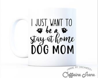 I Just Want to Be a Stay at Home Dog Mother's Day Mom Gift Mug Animal lover Aunt Rescue Adopt Shelter Doggy Mama Women Ladies Pawprint