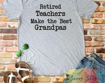 SOFT SHIRT, Retired Teachers Make the Best Grandpas, Teacher Retirement, Grandfather, Grandpa, Retirement Gift, Grandkids, For Him, Teacher