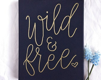 Wild And Free Sign • Hand Lettered Canvas • Motivational Quote • Canvas Quote • Home Decor • Wall Art • Christian Wall Art • Gift for Her